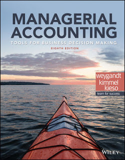 Test Bank and Solution Manual for Managerial Accounting Tools for Business Decision Making, 8th Edition Weygandt, Kimmel, Kieso Instructor Solution Manual + Test Bank 1