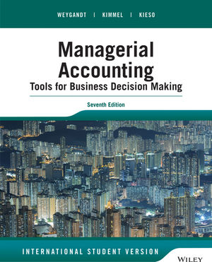 Test Bank and Solution Manual for Managerial Accounting Tools for Business Decision Making, 7th Edition International Student Version Weygandt, Kimmel, Kieso 1