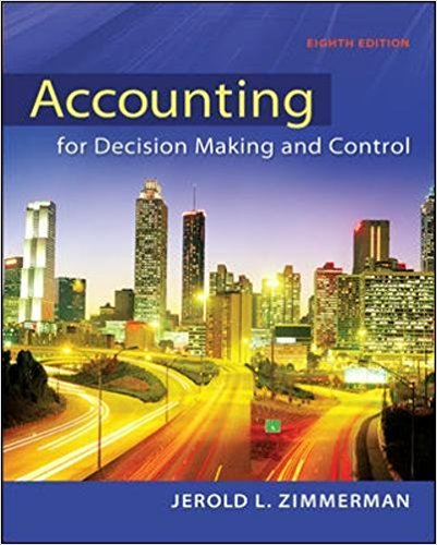 Instructor's Manual & Test Bank For Accounting for Decision Making and Control 8th Edition Product details : by Jerold Zimmerman 1