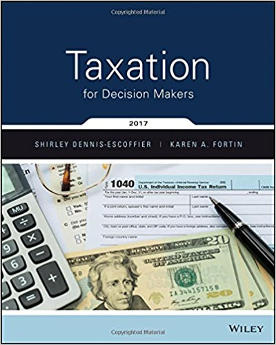 Test Bank and Solution Manual for Taxation for Decision Makers, 2017 Edition by Shirley Dennis-Escoffier, Karen Fortin Test Bank + Solution Manual 1