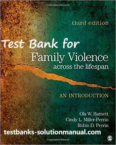Family Violence Across the Lifespan An Introduction 3rd Edition by Ola W. Barnett , Cindy L. Miller-Perrin , Robin D. Perrin Test Bank 1