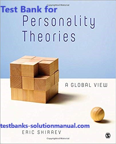 Personality Theories A Global View 1st Edition Eric Shiraev Test Bank 1