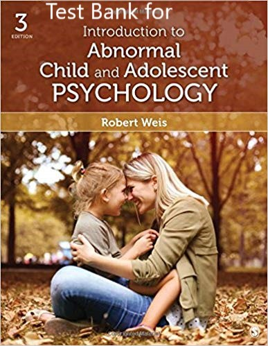 [Test Bank] for Introduction to Abnormal Child and Adolescent Psychology (3rd ed.). Thousand Oaks Weis, R. (2018) Test Bank (SAGE Publisher ) 1