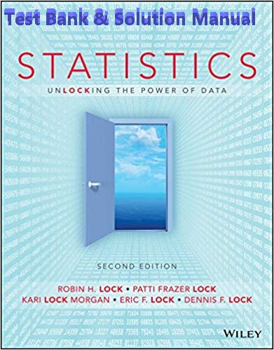 [Test Bank] and [Solution Manual] Statistics Unlocking the Power of Data, 2nd Edition Lock, Frazer , Morgan, 2017 1