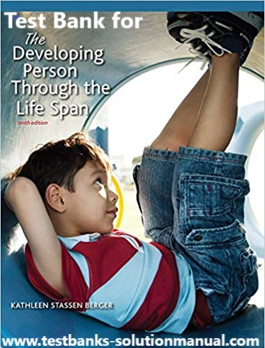 The Developing Person Through the Life Span 10th Edition Kathleen Stassen Berger Test Bank 1