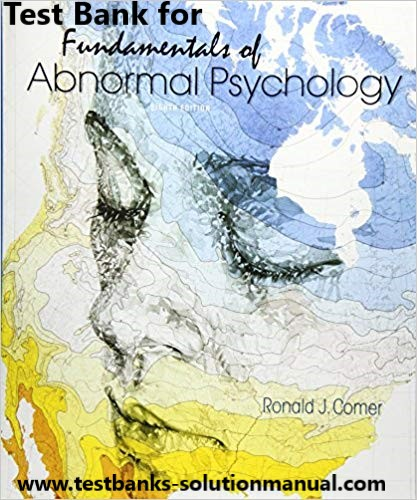 Fundamentals of Abnormal Psychology 8th Edition Ronald J. Comer Test Bank 1