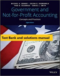 Government and Not-for-Profit Accounting: Concepts and Practices, 8th Edition Granof, Khumawala, Calabrese, Smith 2019 Test Bank