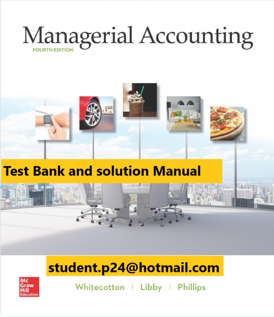 Managerial Accounting 4th Edition By Stacey Whitecotton and Robert Libby and Fred Phillips © 2020 Test Bank and  Solutions Manual