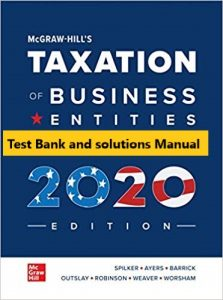 McGraw-Hill's Taxation of Business Entities 2020 Edition 11th Edition Spilker , Ayers Test Bank and solution Manual