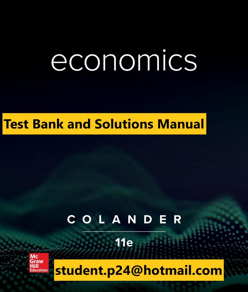 Economics ( Microeconomics +Macroeconomics ) 11th Edition By David Colander © 2020 Test Bank and  Solution Manual