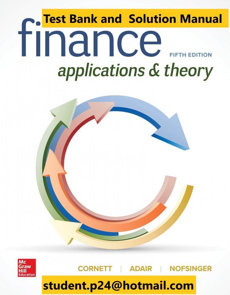Finance Applications and Theory 5th Edition By Marcia Cornett and Troy Adair and John Nofsinger © 2020 Test Bank and  Solution Manual