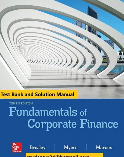Fundamentals of Corporate Finance 10th Edition By Richard Brealey and Stewart Myers and Alan Marcus © 2020 Test Bank and Solution Manual 791x1024 1