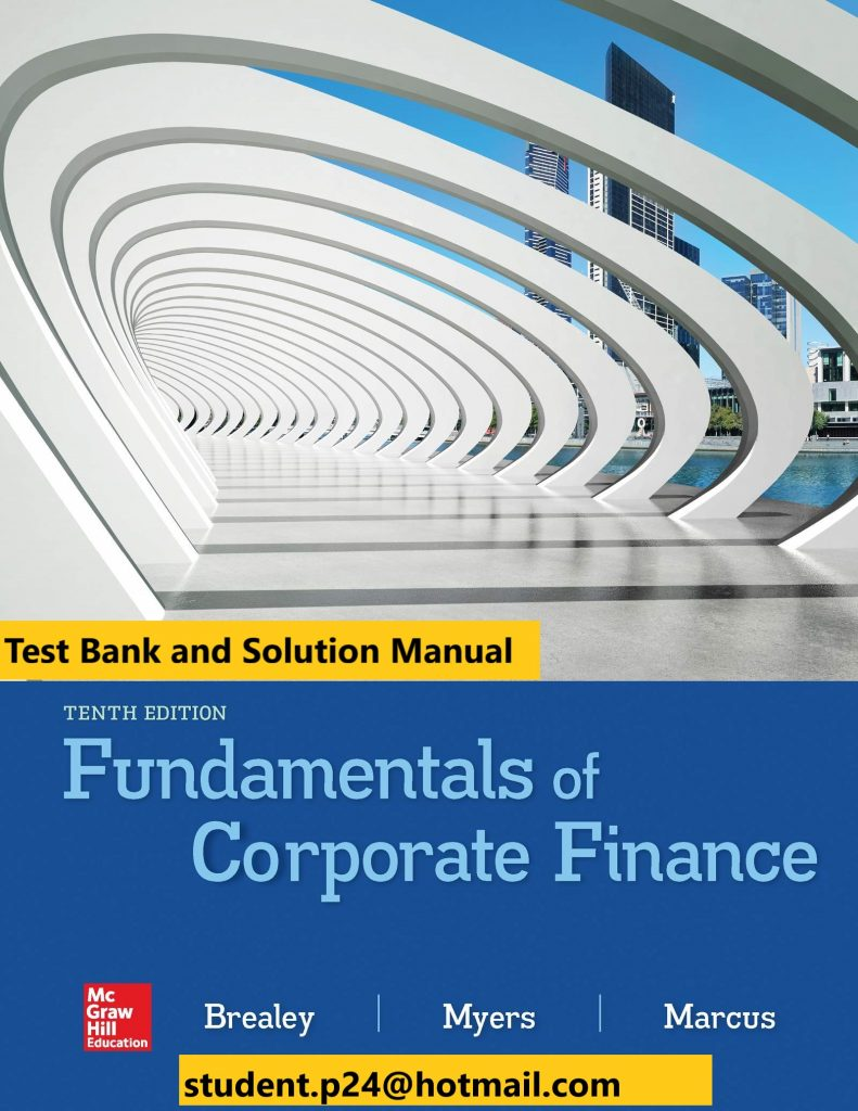 Fundamentals of Corporate Finance 10th Edition By Richard Brealey and Stewart Myers and Alan Marcus © 2020 Test Bank and  Solution Manual