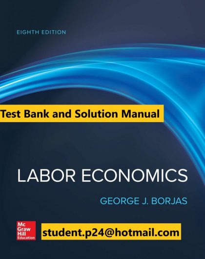 Labor Economics 8th Edition By George Borjas © 2020 Test Bank and Solution Manual 827x1024 1
