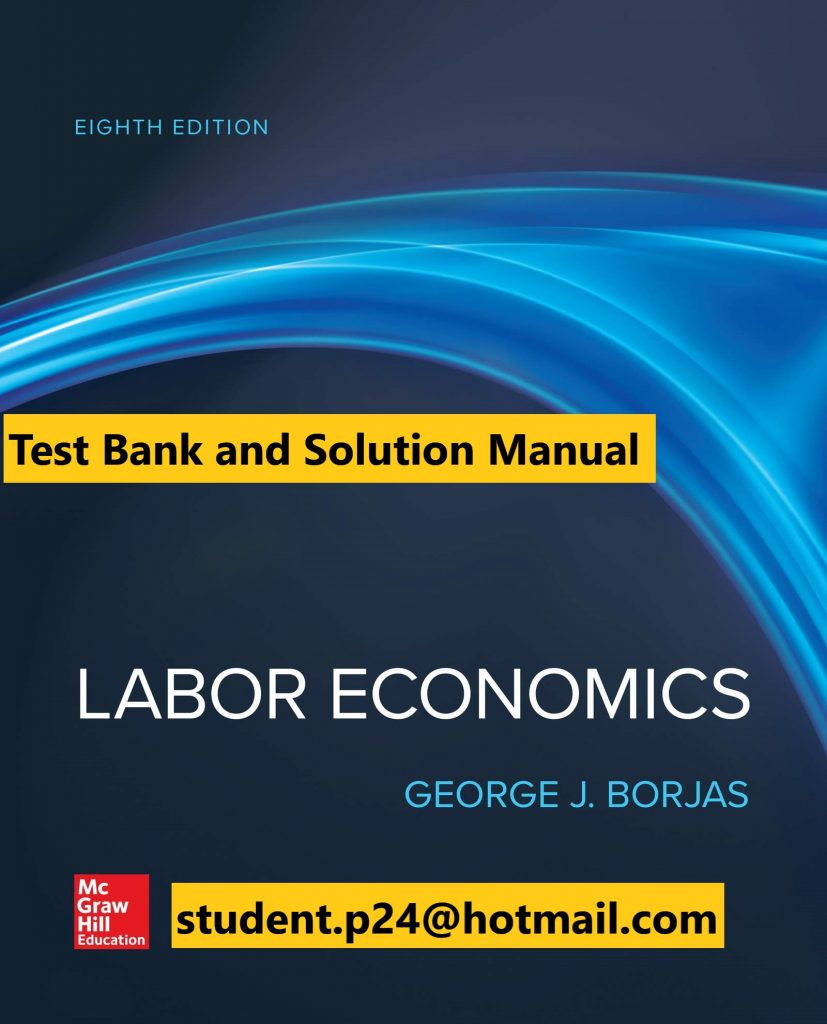 Labor Economics 8th Edition By George Borjas © 2020 Test Bank and  Solution Manual