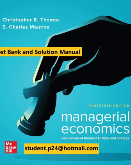 Managerial Economics Foundations of Business Analysis and Strategy 13th Edition By Christopher Thomas and S. Charles Maurice © 2020 Test Bank and Solution Manual 898x1024 1