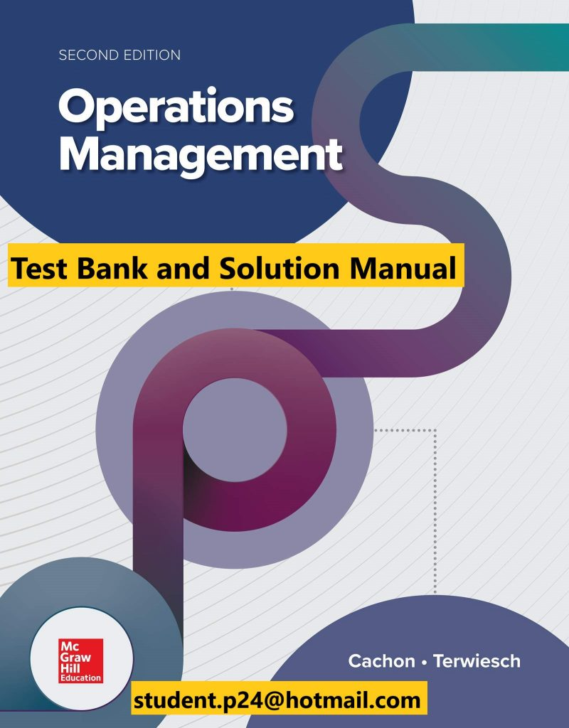 Operations Management 2nd Edition By Gerard Cachon and Christian Terwiesch © 2020 Test Bank and Solution Manual