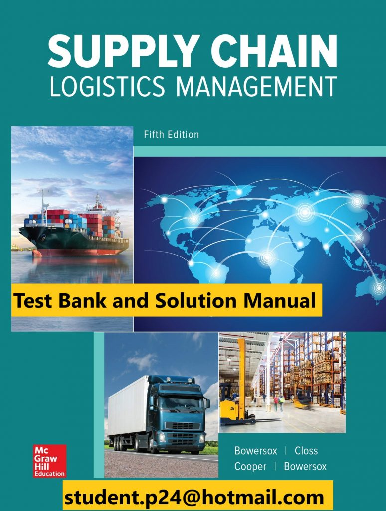 Supply Chain Logistics Management 5th Edition By Donald Bowersox and David Closs and M. Bixby Cooper © 2020cTest Bank and  Solution Manual