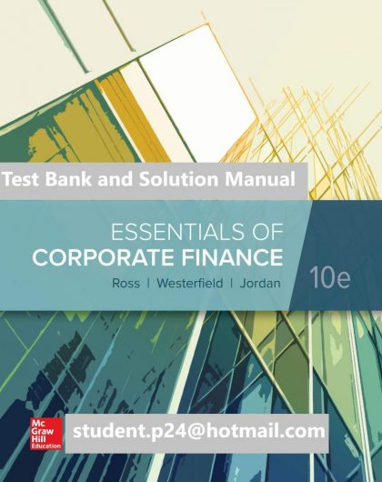 Essentials of Corporate Finance 10th Edition By Stephen Ross and Randolph Westerfield and Bradford Jordan and Stephen A. Ross © 2020 Test Bank and Solution Manual 819x1024 1