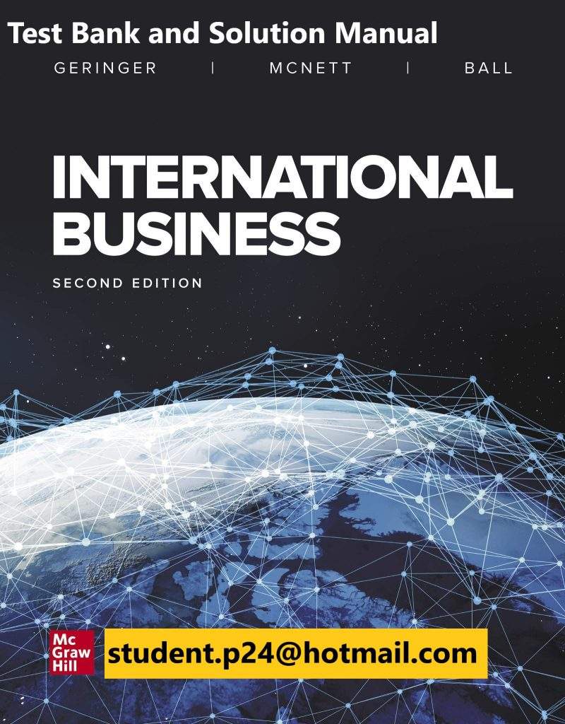 International Business 2nd Edition By Michael Geringer and Jeanne McNett and Donald Ball © 2020 Test Bank and  Solution Manual