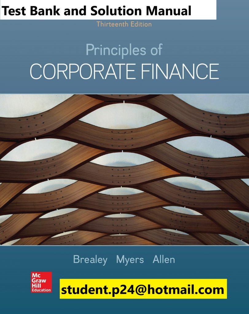 Principles of Corporate Finance 13th Edition By Richard Brealey and Stewart Myers and Franklin Allen © 2020 Test Bank and Solution Manual