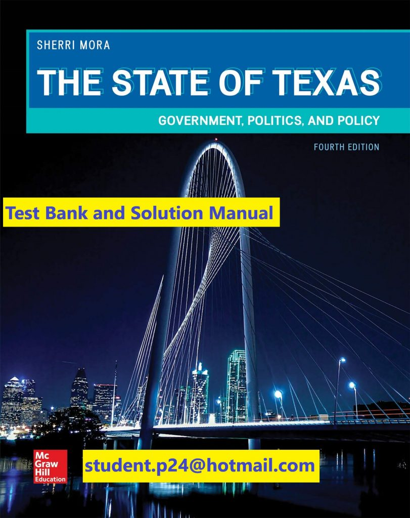 The State of Texas Government, Politics, and Policy 4th Edition By Sherri Mora © 2020 Test Bank and Solution Manual