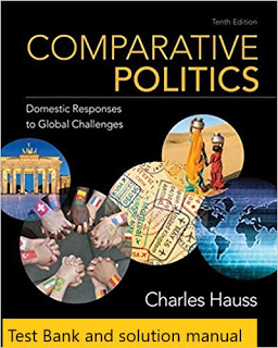 Comparative Politics: Domestic Responses to Global Challenges 10th Edition Charles Hauss , © 2019 Test Bank
