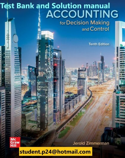 Accounting for Decision Making and Control 10th Edition By Jerold Zimmerman © 2020 Test Bank and Solution Manual 819x1024 1