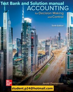 Accounting for Decision Making and Control 10th Zimmerman © 2020 Test Bank 1