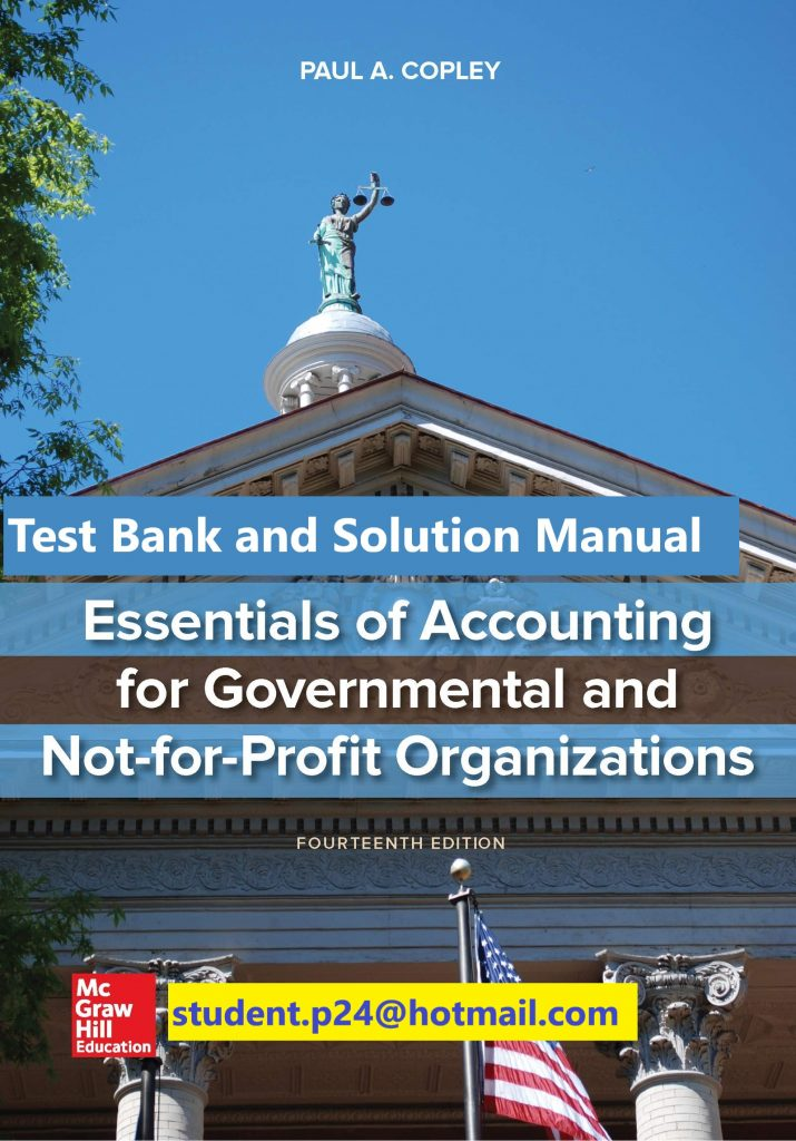 Essentials of Accounting for Governmental and Not-for-Profit Organizations 14th Edition By Paul Copley © 2020 Test Bank and Solution Manual
