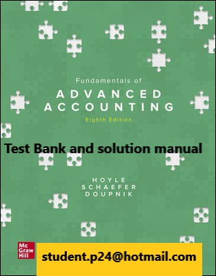 Fundamentals of Advanced Accounting 8th Edition By Joe Ben Hoyle and Thomas Schaefer and Timothy Doupnik © 2021  Test Bank and solution manual