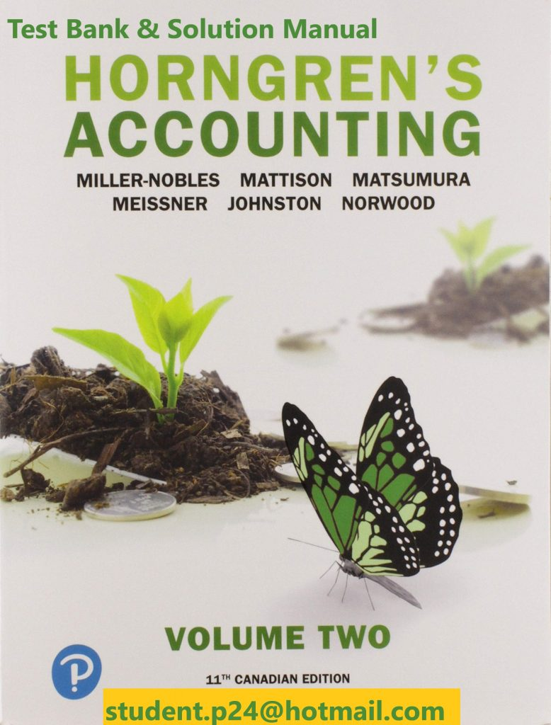 Horngren's Accounting, Volume 2, Eleventh Canadian Edition  11E Miller-Nobles, Mattison, Matsumura, Meissner, Johnston, Johnston & Norwood ©2020  Test Bank and Solution Manual