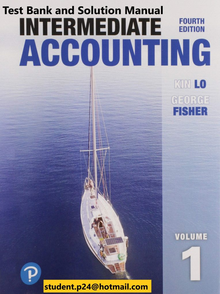 Intermediate Accounting, Vol. 1, 4E Lo & Fisher ©2020 ISBN-10 0135322901 ISBN-13 9780135322901 Test Bank & Instructor Solution Manual (2)
