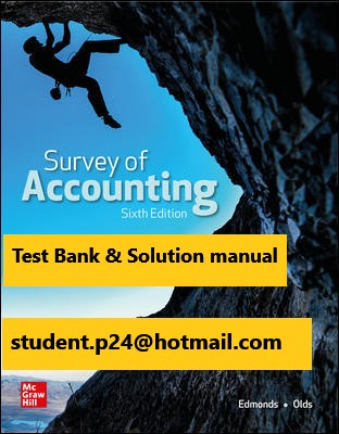 Survey of Accounting 6th Edition By Thomas Edmonds and Christopher Edmonds and Philip Olds and Frances McNair and Bor Yi Tsay © 2021 Test Bank and Solution Manual