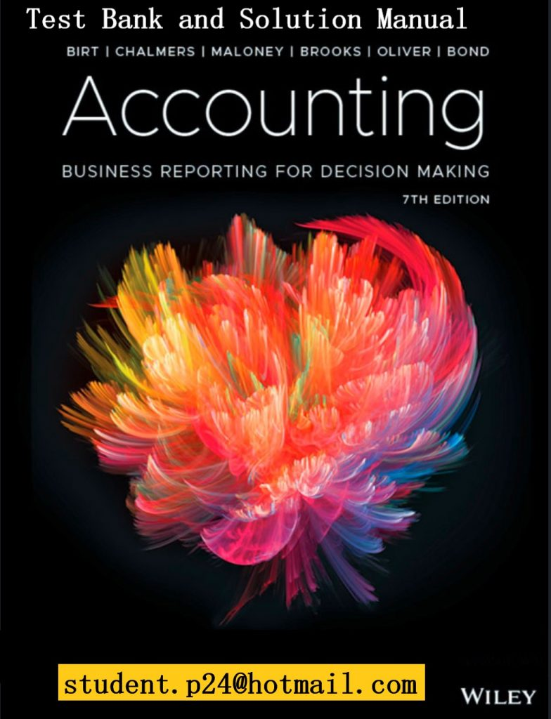 Accounting Business Reporting for Decision Making, 7th Edition 2019 Birt, Chalmers, Maloney, Brooks, Oliver, Bond Test Bank and Solution Manual