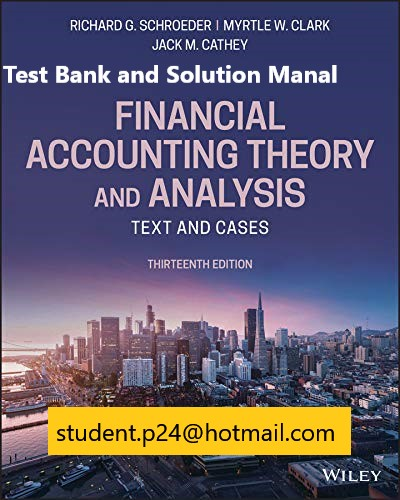 Financial Accounting Theory and Analysis Text and Cases, 13th Edition 2019 Schroeder, Clark, Cathey Test Bank and Solution Manual