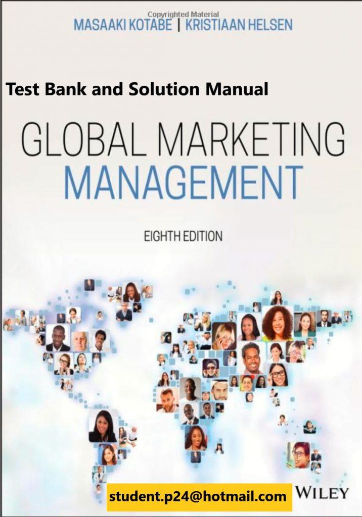 Global Marketing Management, 8th Edition Kotabe 2019 Test Bank and Solution Manual