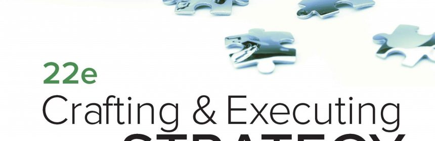 Crafting and Executing Strategy The Quest for Competitive Advantage Concepts, 22e A. Thompson Jr., A. Peteraf, E. Gamble, A. J. Strickland, 2020 Test Bank Instructor Solution Manual with Cases