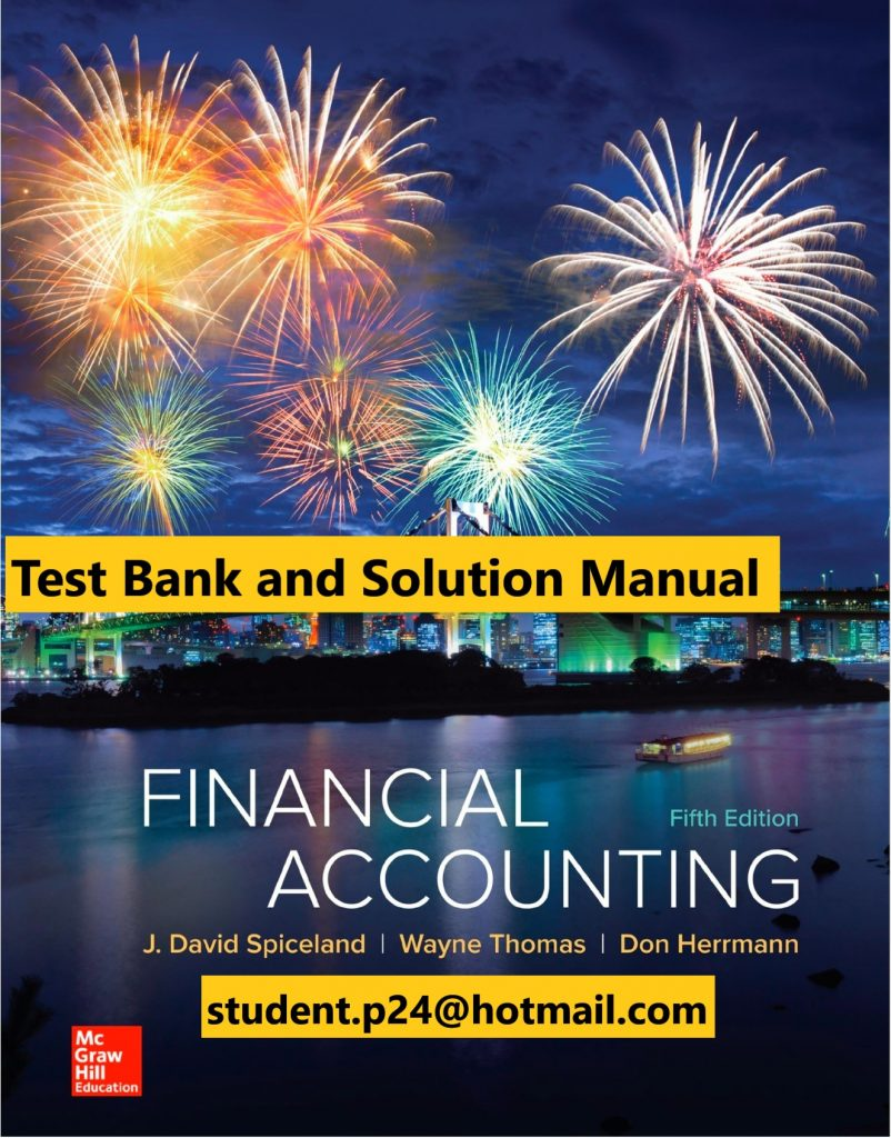 Financial Accounting 5th Edition By David Spiceland and Wayne Thomas and Don Herrmann © 2019 Test Bank and  Solution Manual