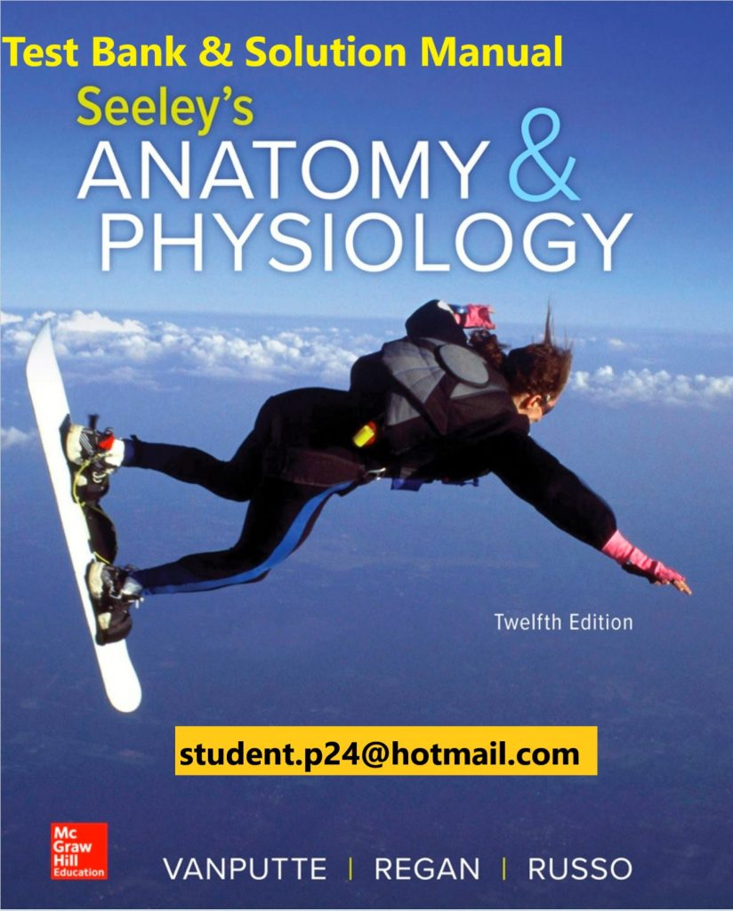 Seeley's Anatomy & Physiology 12th Edition VanPutte , Regan , Russo 2020 Test Bank and Solution Manual