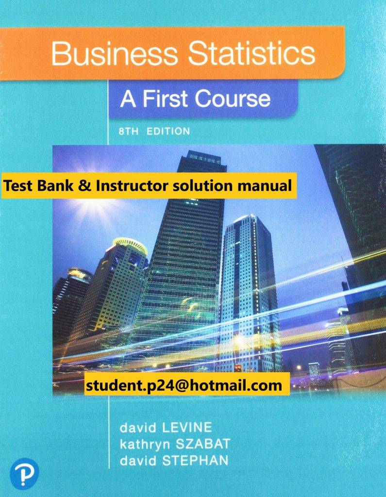 Business Statistics A First Course, 8E Levine, Szabat & Stephan ©2020 Test Bank and Solution Manual