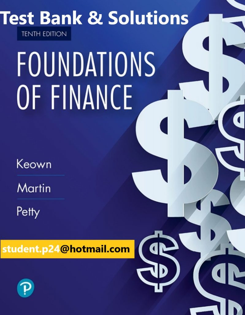 Foundations of Finance, 10E Keown, Martin, Martin & Petty ©2020 Test Bank and Solution Manual