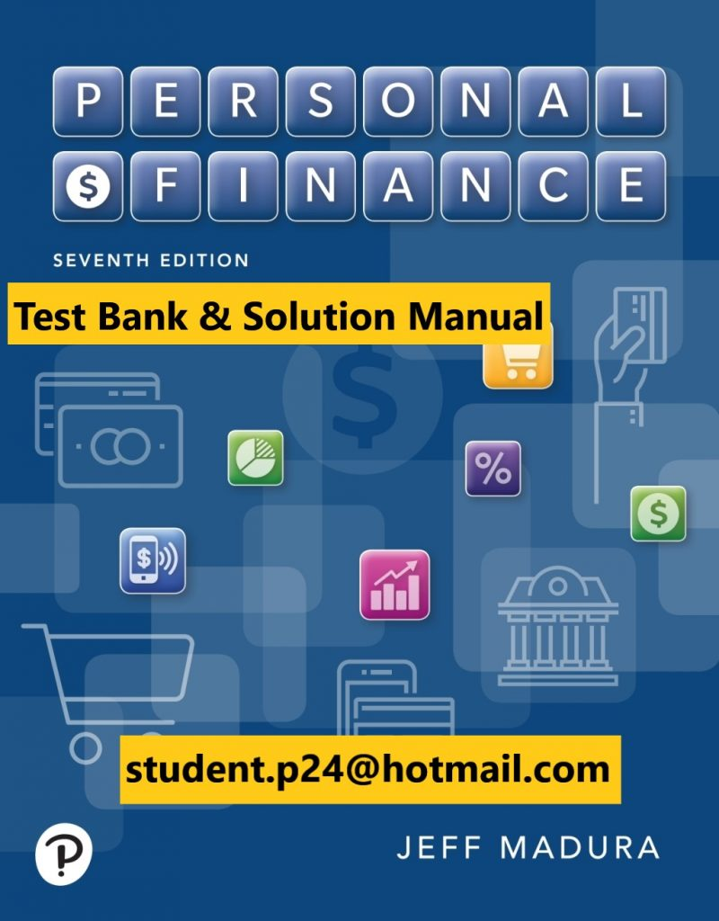 Personal Finance, 7E Madura ©2020 Test Bank & Instructor Solution Manual