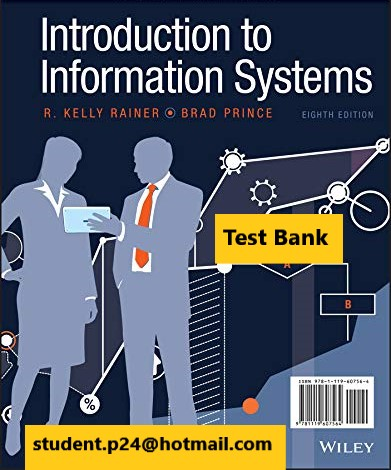 Introduction to Information Systems, 8th Edition Rainer, Prince 2020 Solution Manual and Test Bank