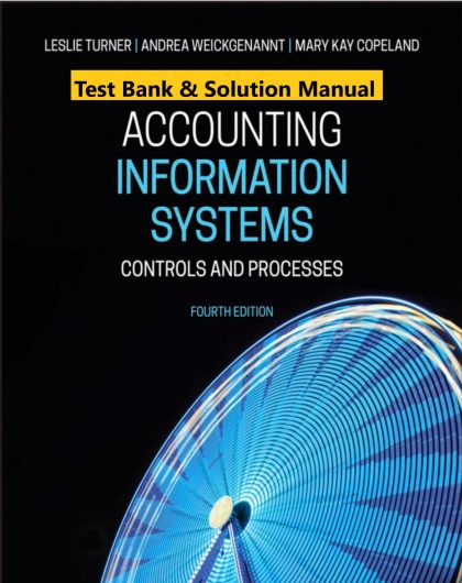 Accounting Information Systems Controls and Processes 4th Edition Turner Weickgenannt Copeland 2020 Instructor Solution Manual 1