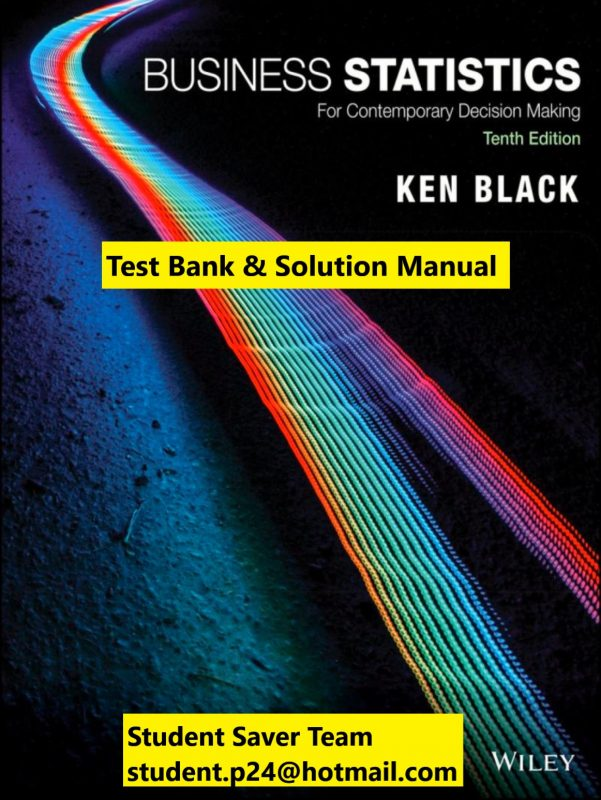 Business Statistics For Contemporary Decision Making, 10th Edition, US Edition Ken Black 2020 Test Bank and Solution Manual