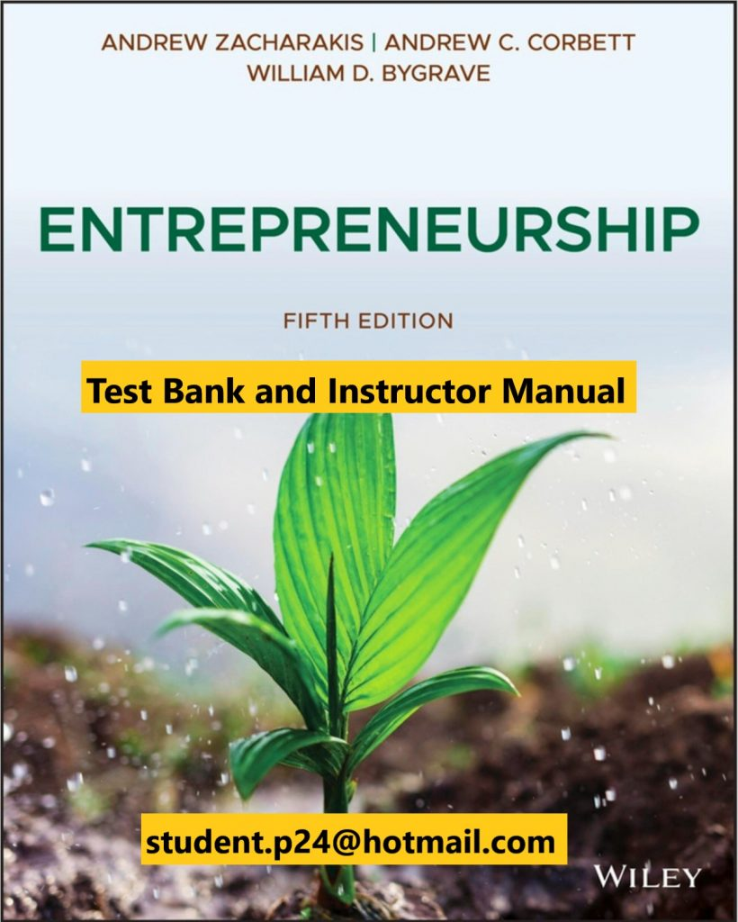 Entrepreneurship, 5th Edition Zacharakis, Bygrave, Corbett 2020 Test Bank and Instructor Manual