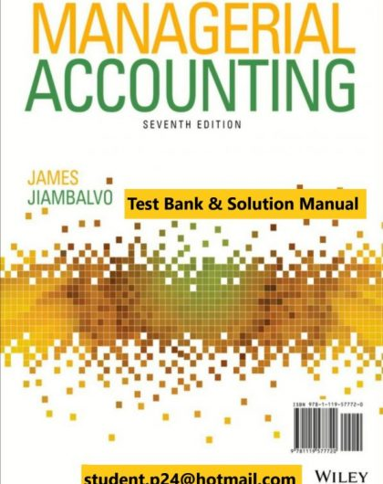 Managerial Accounting, 7th Edition James Jiambalvo 2020 Test Bank and Instructor Solution Manual