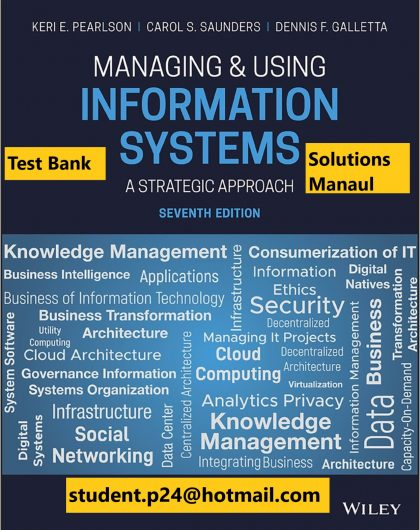 Managing and Using Information Systems A Strategic Approach 7th Edition Pearlson Saunders Galletta 2020 Solution Manual Test Bank